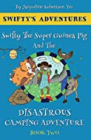 Swifty The Super Guinea Pig And The Disastrous Camping Adventure (Swifty's Adventures)