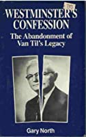 Westminster's Confession: The Abandonment of Van Til's Legacy