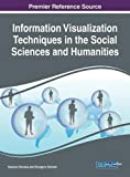 Information Visualization Techniques in the Social Sciences and Humanities (Advances in Human and Social Aspects of Technology)