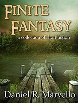 Finite Fantasy: a collection of short fiction by [Marvello, Daniel R.]