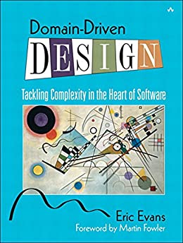 Domain-Driven Design: Tackling Complexity in the Heart of Software by [Evans, Eric]