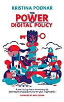 The Power of Digital Policy: A practical guide to minimizing risk and maximizing opportunity for your organization