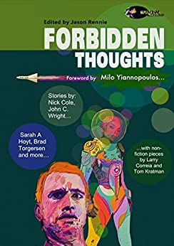 Forbidden Thoughts by [Yiannopoulos, Milo, Kratman, Tom, Cole, Nick, Correia, Larry, Torgersen, Brad R., Wright, John C., Day, Vox, Lamplighter, L. Jagi, Hoyt, Sarah A., Niemeier, Brian, Freeman, A.M. , Oxide, Chrome, Shumak, E.J. , Blank, Ray , Ward, Matthew , Young, Joshua M. , Hallquist, David , Lebak, Jane , Zwycky, Ben]
