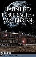 Haunted Fort Smith & Van Buren