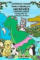 Histórias Curtas Para Crianças: Incríveis Aventuras Animais (Portuguese)
