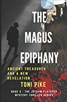The Magus Epiphany: Ancient treasures and a new revelation (The Jotham Fletcher Mystery Thriller Series)
