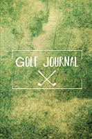Golf Journal: Log Book To Record Your Golf Game On The Course Notebook