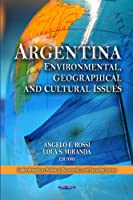 Argentina: Environmental, Geographical and Cultural Issues (Latin American Political, Economic and Security Issues)