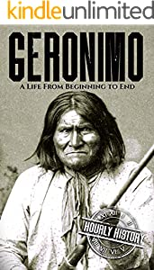 Geronimo: A Life from Beginning to End (Native American History Book 5) (English Edition)