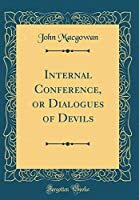 Internal Conference, or Dialogues of Devils (Classic Reprint)