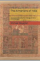 The Armenians of India: Merchants of Empires from the Age of Vishnu and Home Again