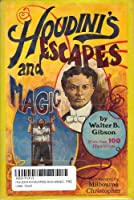 Houdini's Escapes and Magic: Prepared from Houdini's Private Notebooks and Memoranda With the Assistance of Beatrice Houdini, Widow of Houdini, and B