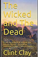 The Wicked and The Dead: From the author of Brogan the Bounty Hunter, Gunfighter, Matthew Lock and Bounty Hunters (The Outlaw Series)