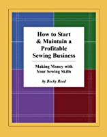 How to Start & Maintain a Profitable Sewing Business: Making Money With Your Sewing Skills