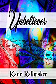 Unbeliever: Love is Magic is Love by [Kallmaker, Karin]