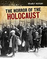 The Horror of the Holocaust (InfoSearch: Deadly History)