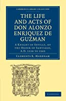 The Life and Acts of Don Alonzo Enriquez de Guzman: A Knight of Seville, of the Order of Santiago, A.D. 1518 to 1543: Translated From an Original and Inedited Manuscript in the National Library at Madrid, With Notes and an Introduction (Cambridge Library Collection - Hakluyt First Series)