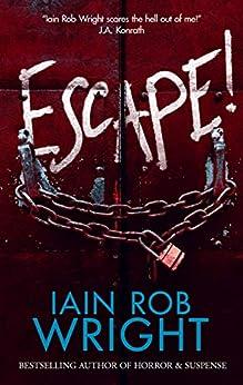 Escape! : A Novel of Horror & Suspense by [Wright, Iain Rob]