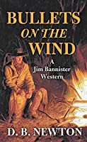 Bullets on the Wind (Jim Bannister Western)