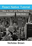 React Native Tutorial: How to Start with React Native. Beginners Guide Book (English Edition)