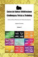 Coton de Tulear 20 Milestone Challenges: Tricks & Training Coton de Tulear Milestones for Tricks, Socialization, Agility & Training Volume 1