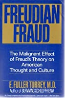 Freudian Fraud: The Malignant Effect of Fraud's Theory on American Thought and Culture