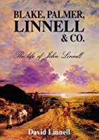 Blake, Palmer, Linnell and Co.: The Life of John Linnell
