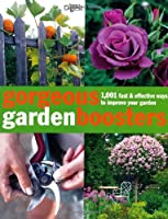 Gorgeous Gardening Boosters: 1001 Fast and Effective Ways to Improve Your Garden