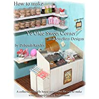 How to make Ye Olde Sweet Corner and Jewellery Designs: A collection of dolls house miniatures for you to make, with easy step by step instructions. (English Edition)
