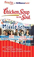Chicken Soup for the Soul Teens Talk Middle School: 33 Stories About Bullies and the Ups and Downs of Friendship for Younger Teens