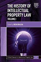 The History of Intellectual Property Law (Critical Concepts in Intellectual Property Law)