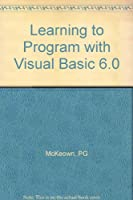 Learning to Program With Visual Basic 6.0 and MS Compiler