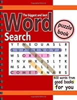 The biggest and best Word Search puzzle book: 800 words from good books for you