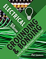 Electrical Grounding and Bonding: Based on the 2017 National Electrical Code