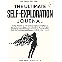 Writing Prompts: The Ultimate Self Exploration Journal. 'Who Am I?' and 199 Other Transformational Questions and Creative Writing Prompts for Self Reflection and Personal Enlightenment