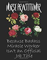 Nurse Practitioner Because Badass Miracle Worker Isn't an Official Job Title: Sketchbook for Nurse Practitioner. Sketchbook / Thanksgiving Gift For Nurse Practitioner
