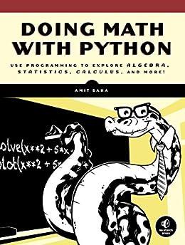 [Saha, Amit]のDoing Math with Python: Use Programming to Explore Algebra, Statistics, Calculus, and More! (English Edition)