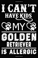 I can't Have Kids My Golden Retriever is Allergic: Blank Lined Journal for Dog Lovers, Dog Mom, Dog Dad and Pet Owners