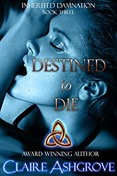 Destined to Die (Inherited Damnation Book 3) by [Ashgrove, Claire]