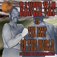 Rancid Vat Vs. the Rest of the World