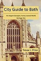 City Guide to Bath: An Elegant Georgian, Honey-stoned World Heritage Site