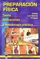 Preparacion Fisica/ Physical Training: Teoria, Aplicaciones Y Metodologia Practica