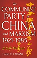 The Communist Party of China and Marxism, 1921-1985: A Self-Portrait