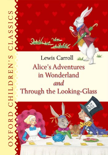 Download Alice's Adventures in Wonderland and Through the Looking Glass (Oxford Children's Classics) 0192792636