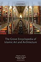 The Grove Encyclopedia of Islamic Art and Architecture: Abarquh to Dawlat Qatar + Delhi to Mosque + Mosul to Zirid (Grove Encyclopedia of Islamic Art & Architecture)