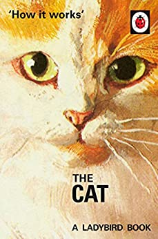 How it Works: The Cat (Ladybirds for Grown-Ups) by [Hazeley, Jason, Morris, Joel]