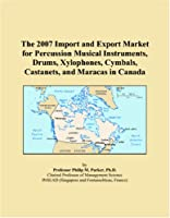 The 2007 Import and Export Market for Percussion Musical Instruments, Drums, Xylophones, Cymbals, Castanets, and Maracas in Canada