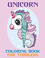 Unicorn Coloring Book For Toddlers: A Book of Magical Unicorn with a List of Further Possibilities