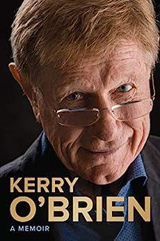 Kerry O'Brien, A Memoir by [O'Brien, Kerry]