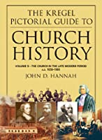 The Kregel Pictorial Guide to Church History: The Church in the Late Modern Period A.D. 1650-1900